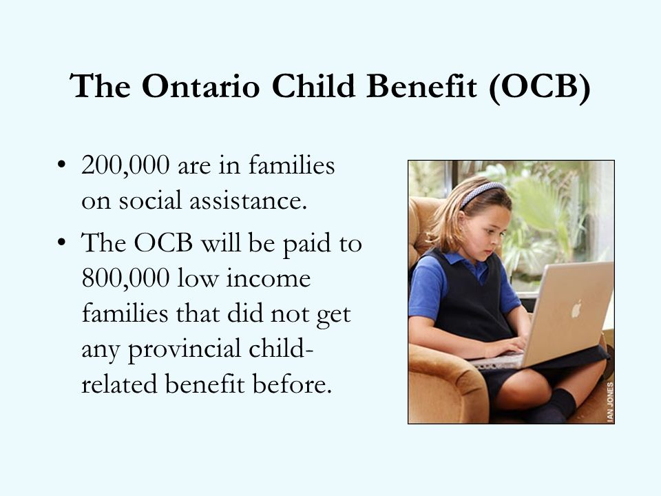 The Ontario Child Benefit (OCB) 200,000 are in families on social assistance.