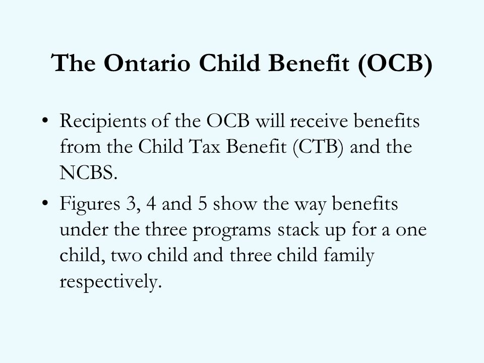 Recipients of the OCB will receive benefits from the Child Tax Benefit (CTB) and the NCBS.
