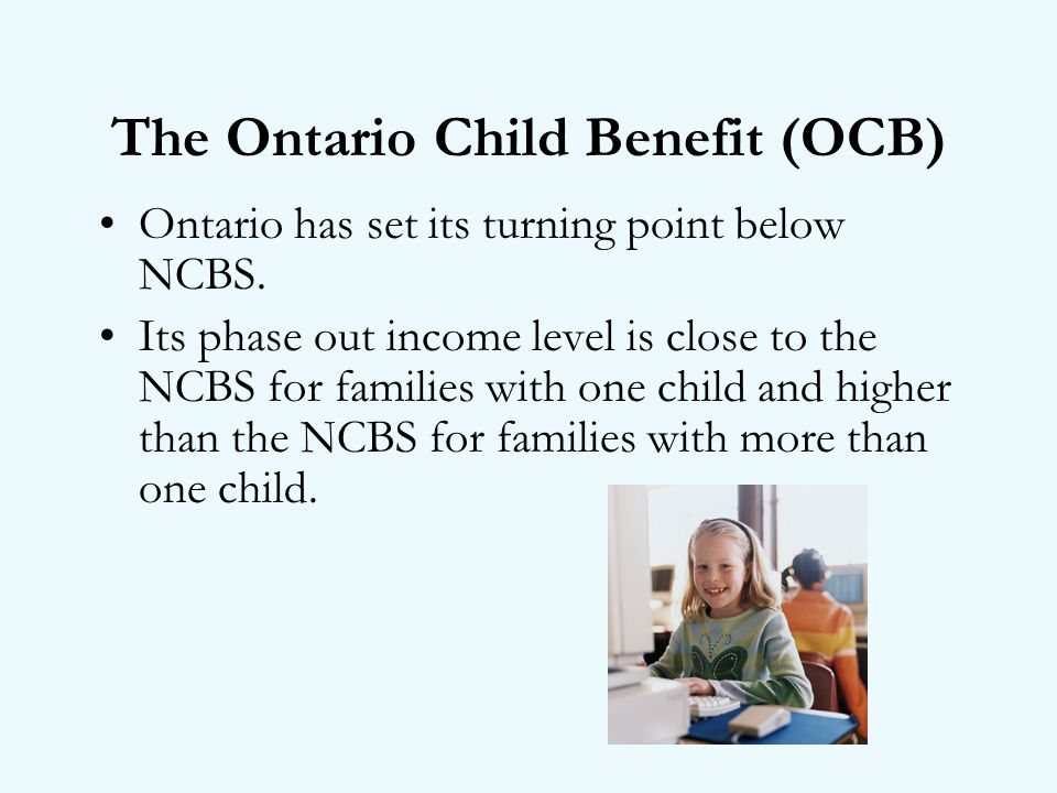 The Ontario Child Benefit (OCB) Ontario has set its turning point below NCBS.