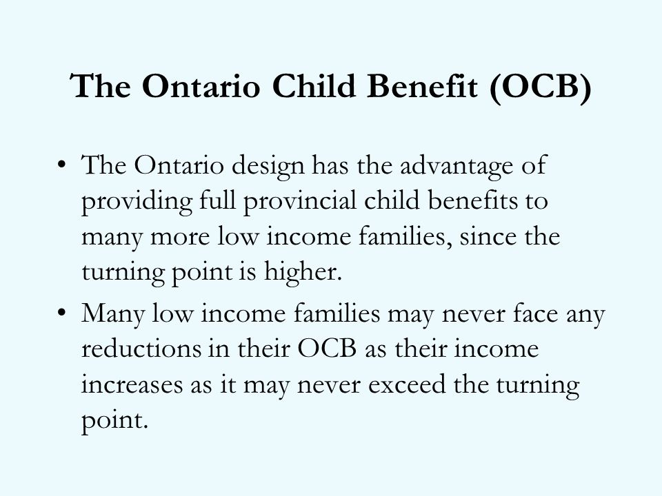 The Ontario design has the advantage of providing full provincial child benefits to many more low income families, since the turning point is higher.