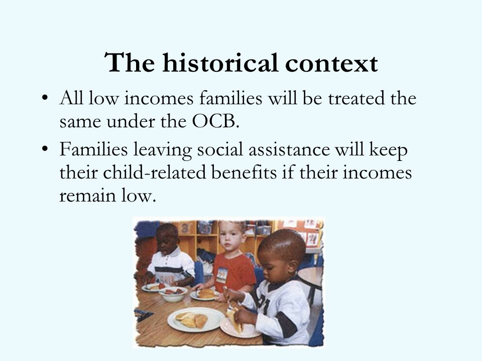 The historical context All low incomes families will be treated the same under the OCB.