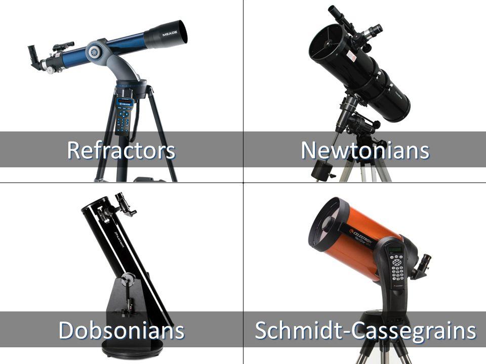 Schmidt-CassegrainsDobsonians RefractorsNewtonians