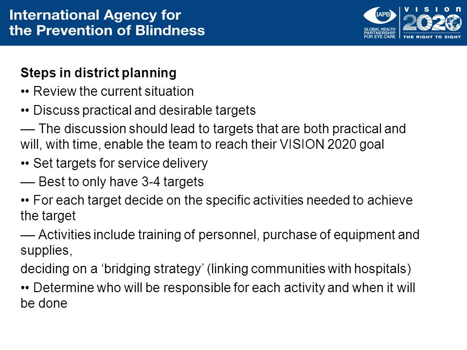 Steps in district planning Review the current situation Discuss practical and desirable targets –– The discussion should lead to targets that are both