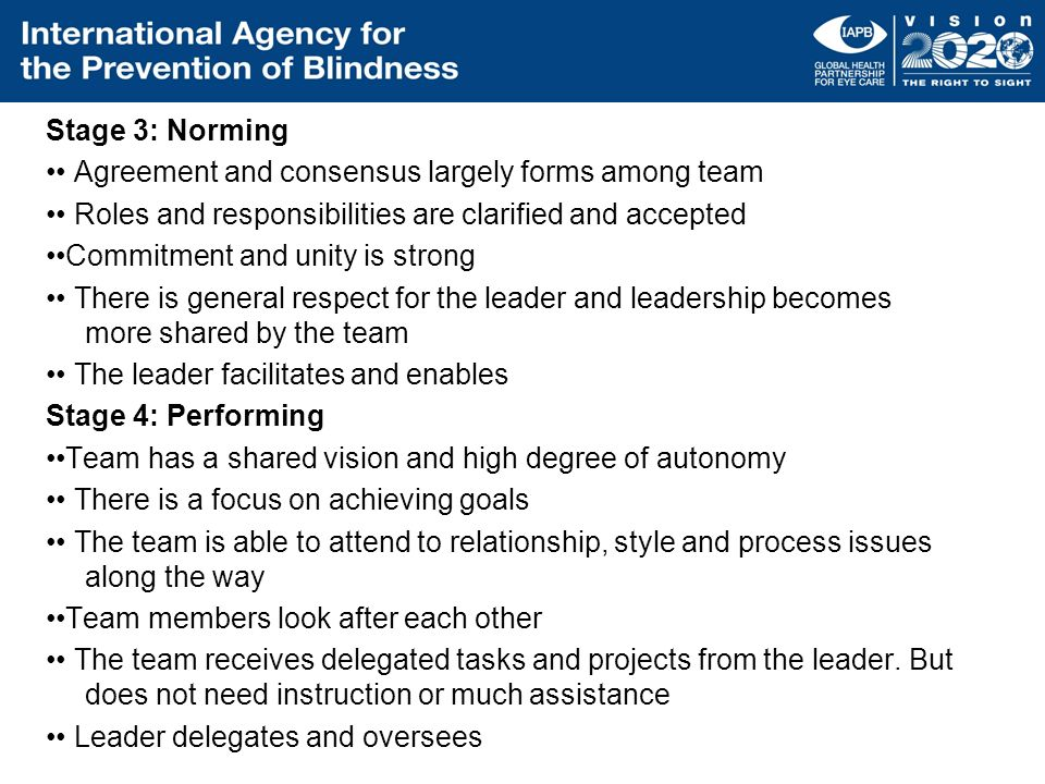 Stage 3: Norming Agreement and consensus largely forms among team Roles and responsibilities are clarified and accepted Commitment and unity is strong