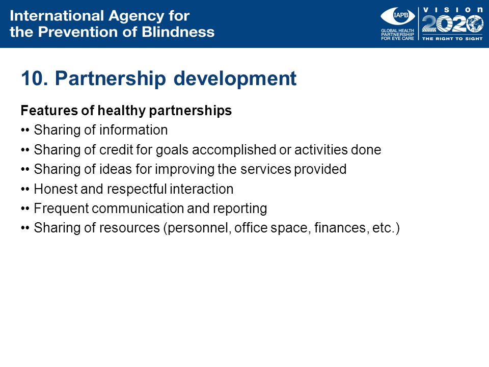 10. Partnership development Features of healthy partnerships Sharing of information Sharing of credit for goals accomplished or activities done Sharin