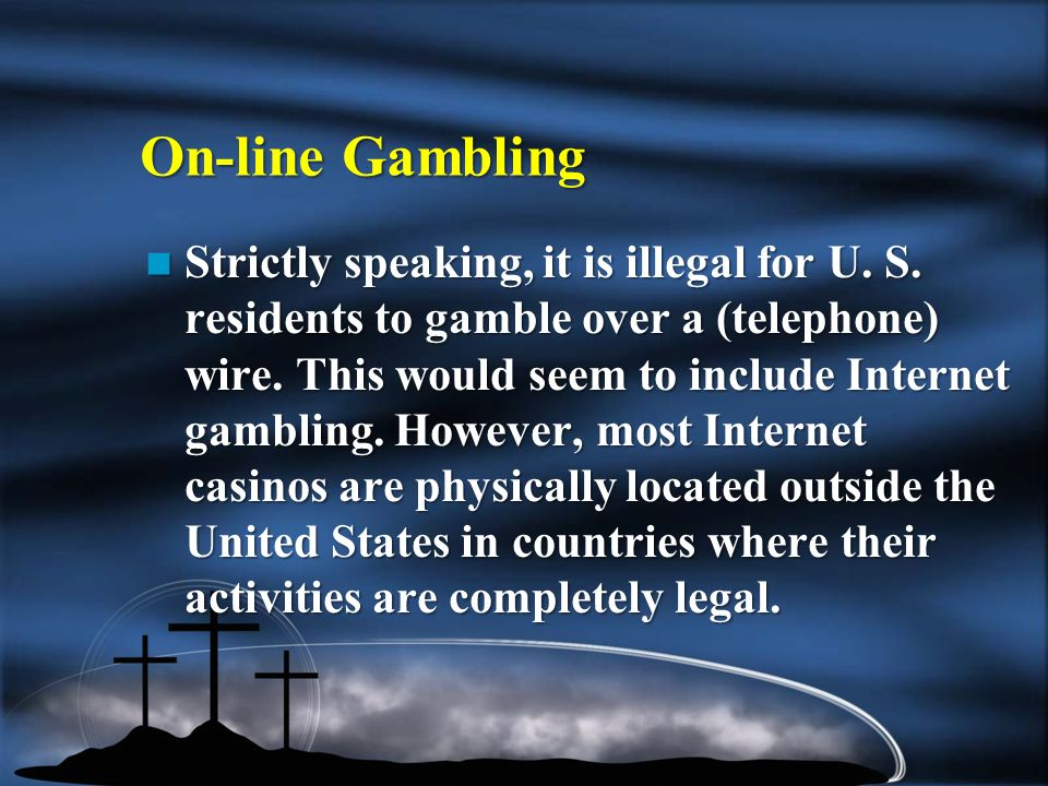 On-line Gambling Strictly speaking, it is illegal for U.