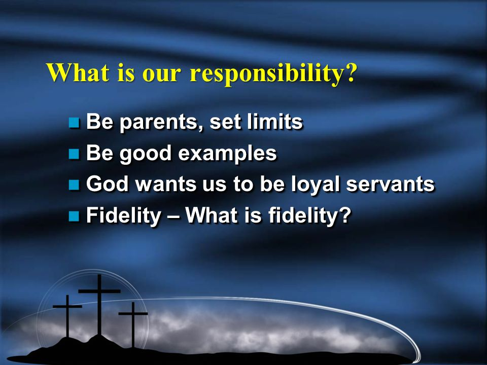 What is our responsibility.