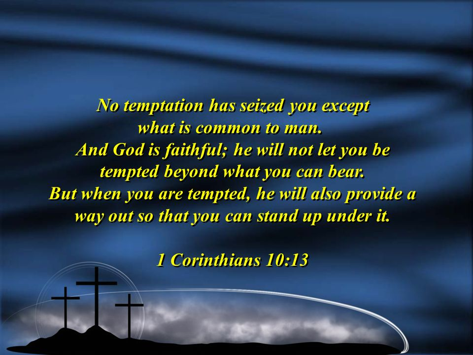 No temptation has seized you except what is common to man.