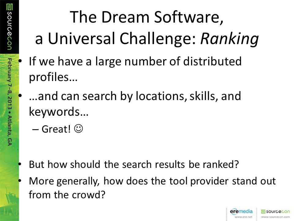 The Dream Software, a Universal Challenge: Ranking If we have a large number of distributed profiles… …and can search by locations, skills, and keywords… – Great.