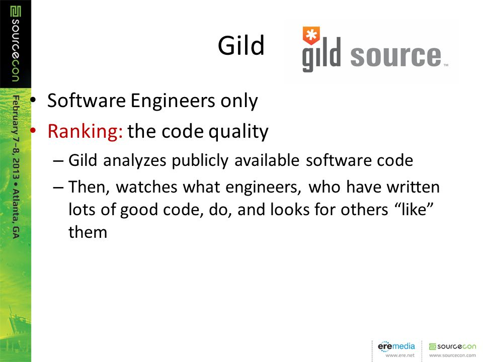 Gild Software Engineers only Ranking: the code quality – Gild analyzes publicly available software code – Then, watches what engineers, who have written lots of good code, do, and looks for others like them