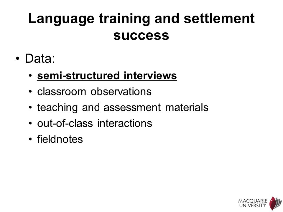 4 Language training and settlement success Data: semi-structured interviews classroom observations teaching and assessment materials out-of-class inte