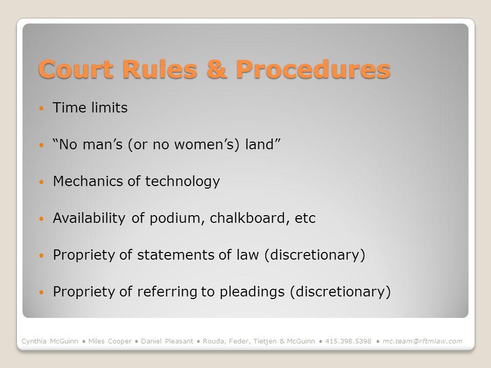 Court Rules & Procedures Court Rules & Procedures Time limits No mans (or no womens) land Mechanics of technology Availability of podium, chalkboard,