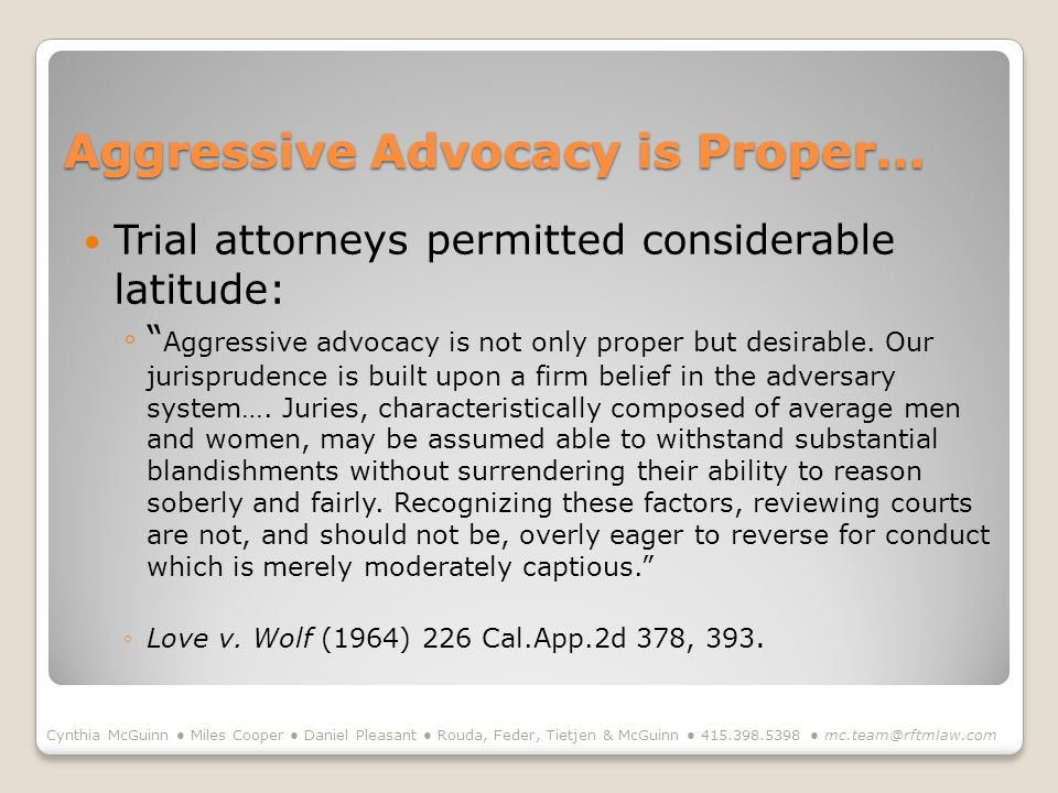 Aggressive Advocacy is Proper… Trial attorneys permitted considerable latitude: Aggressive advocacy is not only proper but desirable. Our jurisprudenc