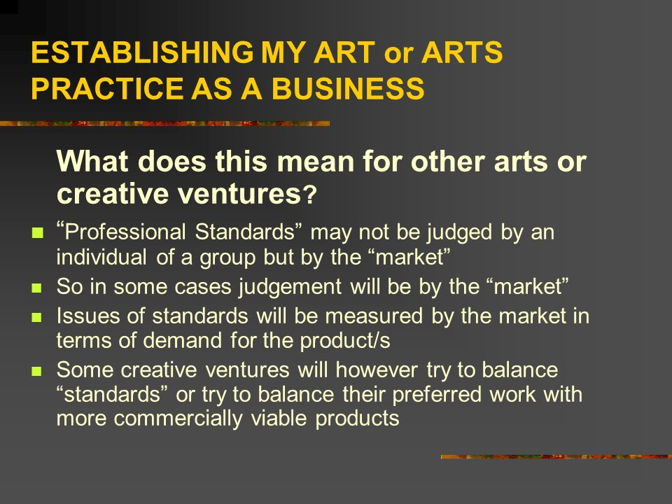 ESTABLISHING MY ART or ARTS PRACTICE AS A BUSINESS What does this mean for other arts or creative ventures .