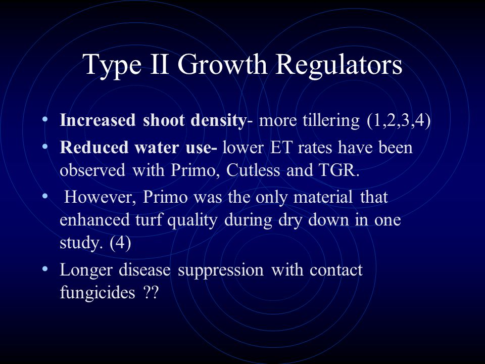 Type II Growth Regulators Other possible benefits of type II Growth Regulators include: Reduced mowing- the duration of suppressed growth varies consi
