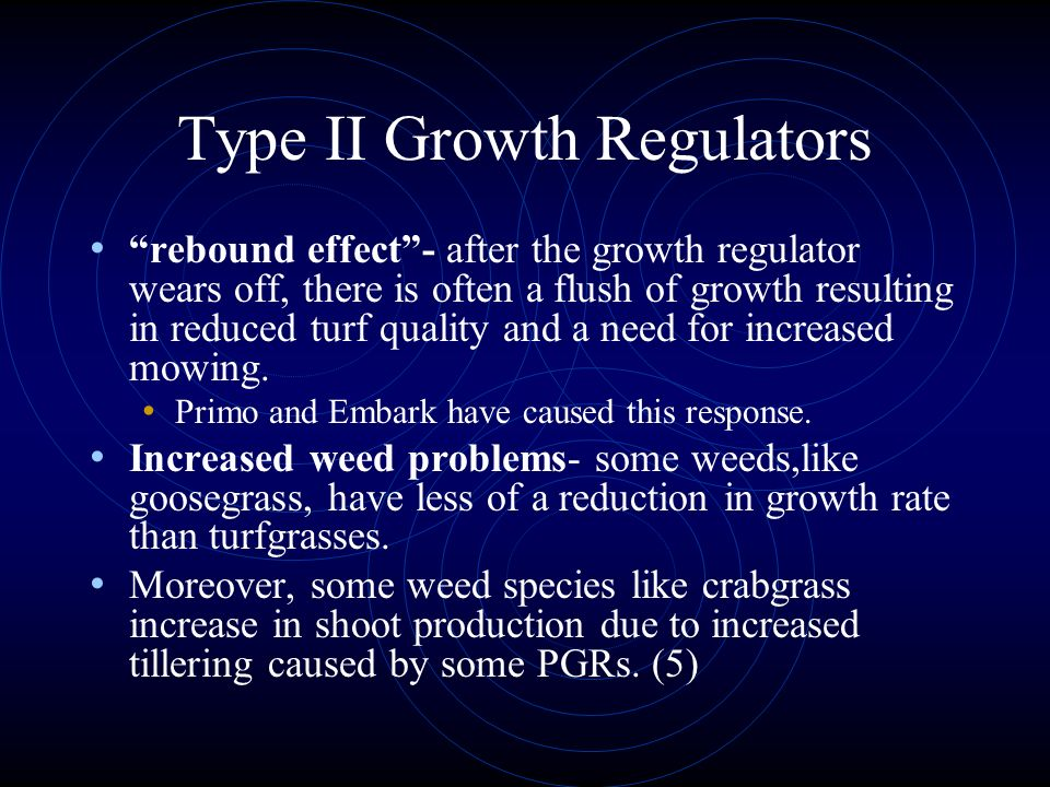 Type II Growth Regulators There are also some possible negative effects of Type I and II Growth Regulators. They include: Reduced uniformity- regulati