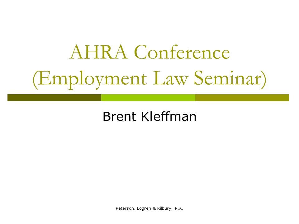 Peterson, Logren & Kilbury, P.A. AHRA Conference (Employment Law Seminar) Brent Kleffman