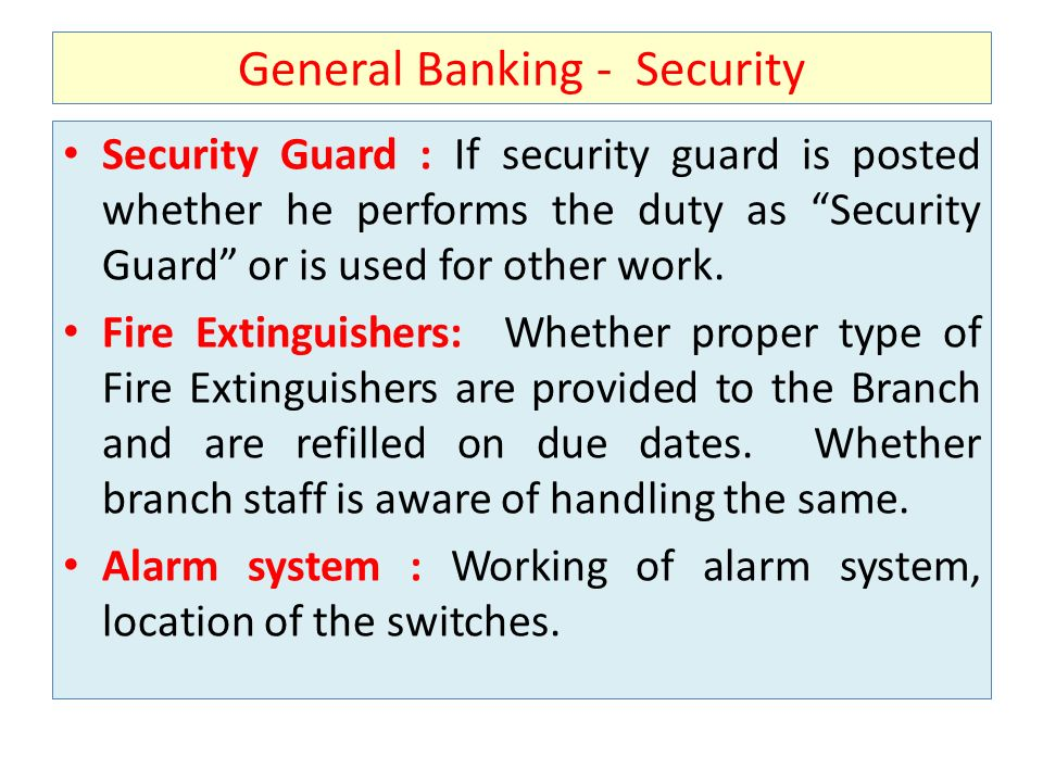 General Banking - Security Security Guard : If security guard is posted whether he performs the duty as Security Guard or is used for other work. Fire