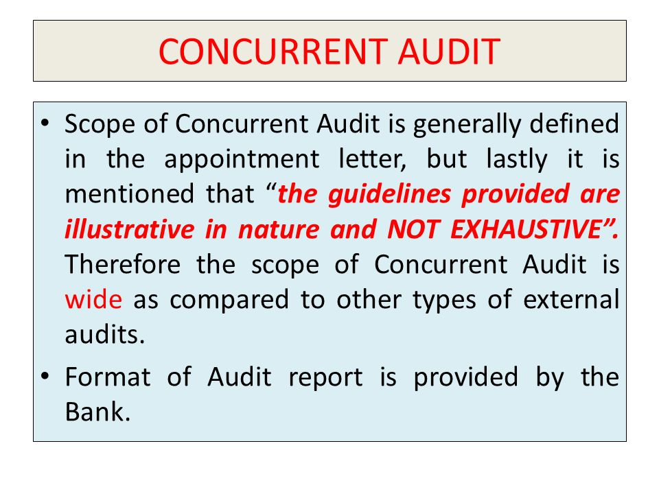 CONCURRENT AUDIT Scope of Concurrent Audit is generally defined in the appointment letter, but lastly it is mentioned that the guidelines provided are