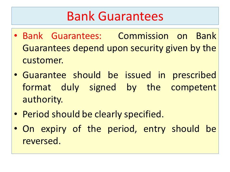 Bank Guarantees Bank Guarantees: Commission on Bank Guarantees depend upon security given by the customer.