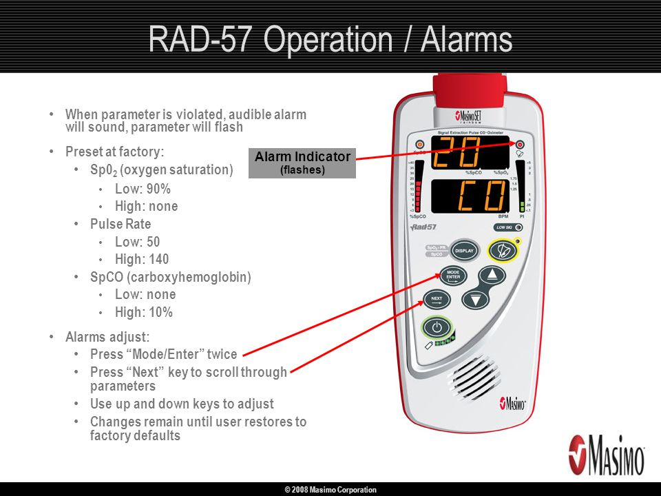© 2008 Masimo Corporation RAD-57 Operation / Alarms When parameter is violated, audible alarm will sound, parameter will flash Preset at factory: Sp0