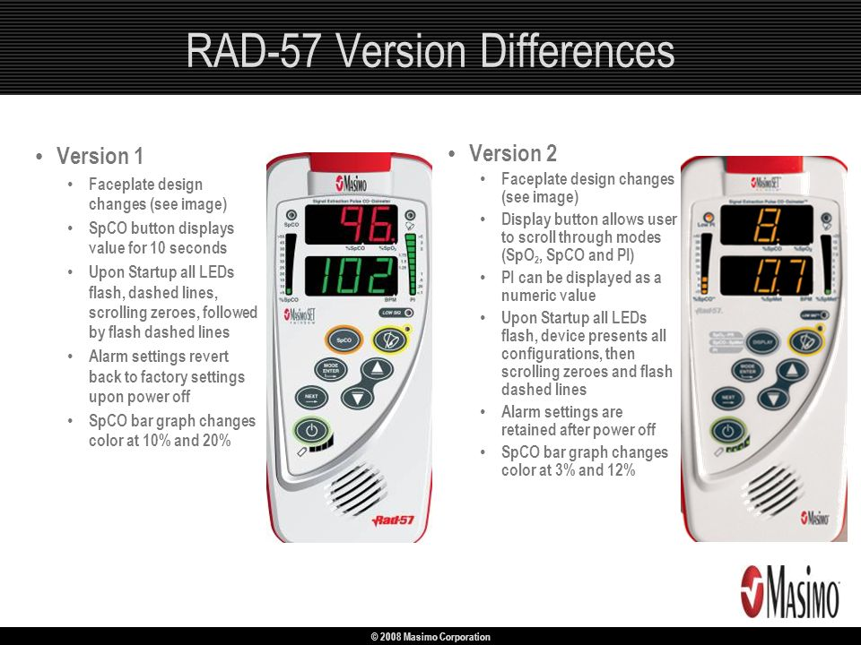© 2008 Masimo Corporation RAD-57 Version Differences Version 1 Faceplate design changes (see image) SpCO button displays value for 10 seconds Upon Sta