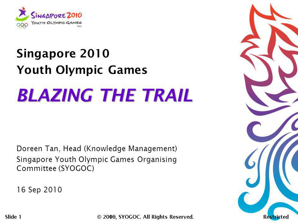 Slide 1 © 2010, SYOGOC. All Rights Reserved. Restricted Slide 1 © 2009, SYOGOC. All Rights Reserved. Restricted Singapore 2010 Youth Olympic Games Dor