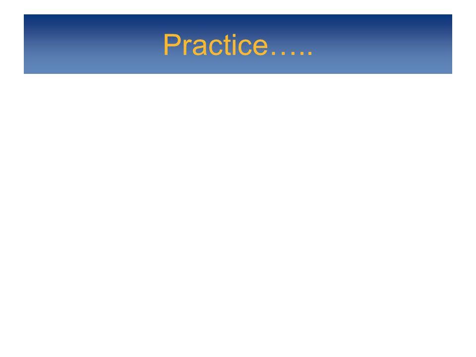 Practice…..