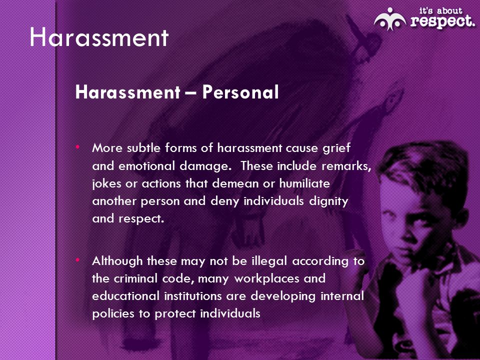 Harassment Harassment – Personal More subtle forms of harassment cause grief and emotional damage.