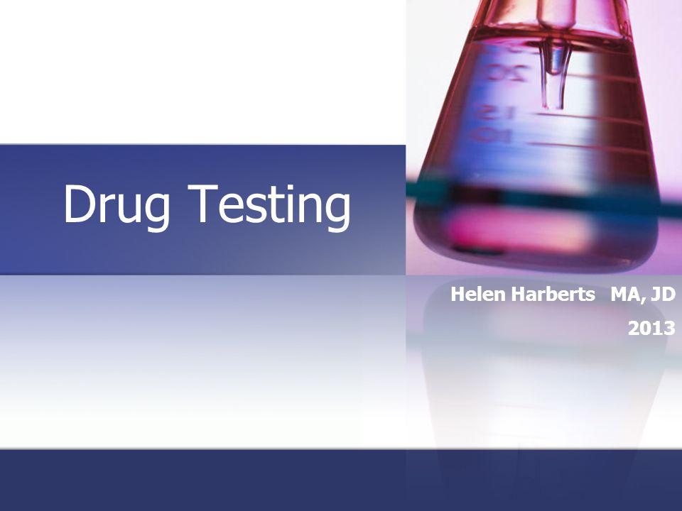 Drug Testing Helen Harberts MA, JD 2013
