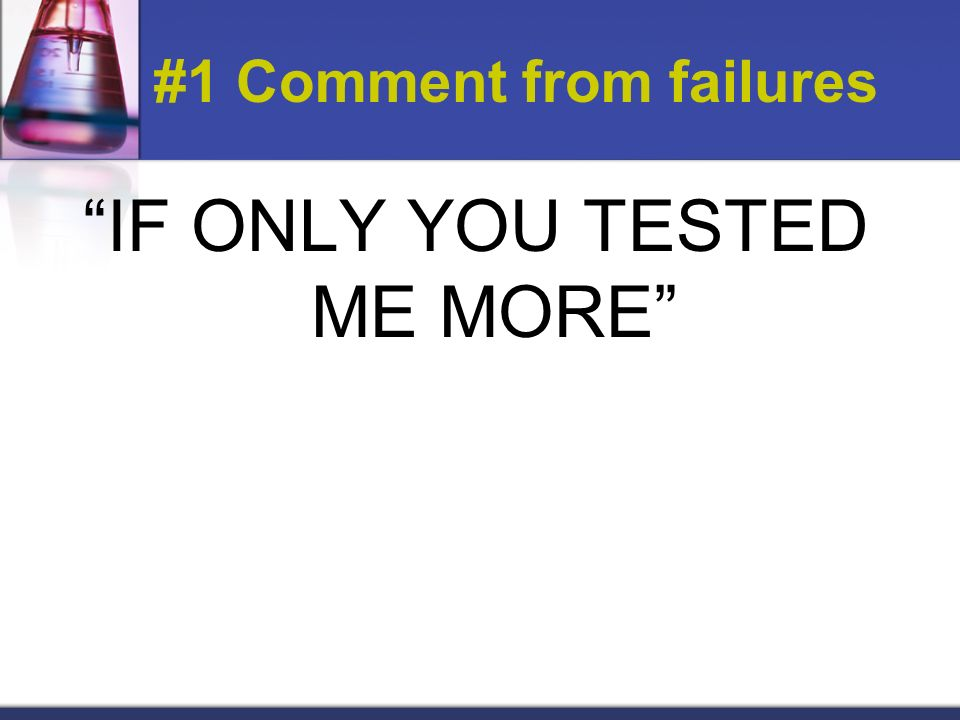 #1 Comment from failures IF ONLY YOU TESTED ME MORE