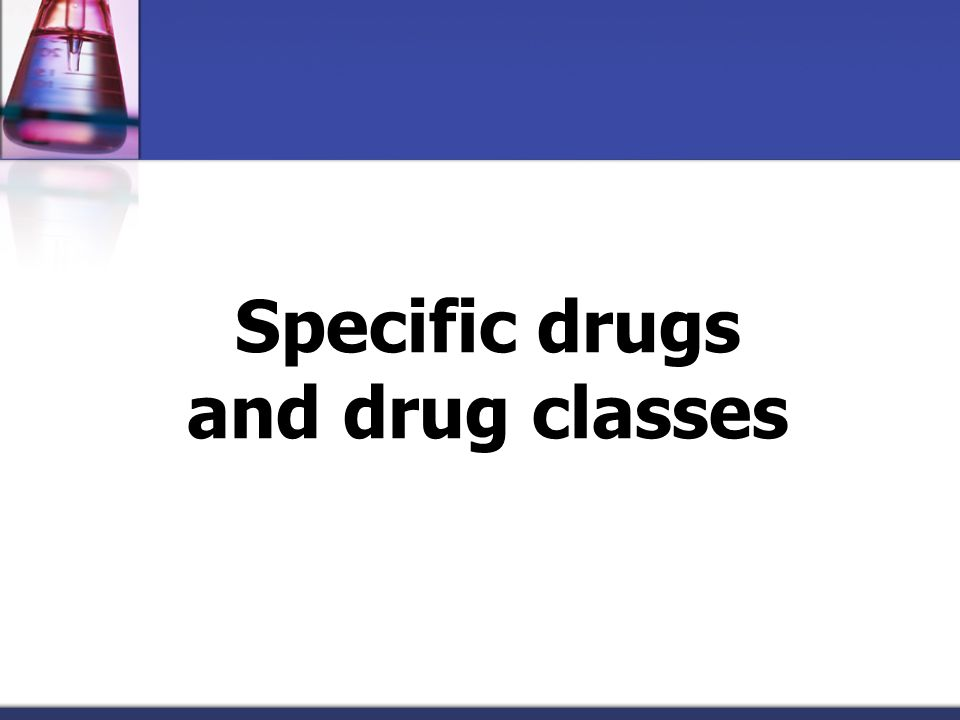 Specific drugs and drug classes
