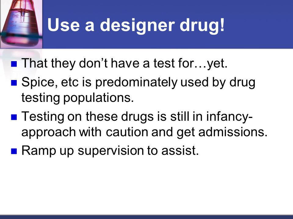 Use a designer drug! That they dont have a test for…yet. Spice, etc is predominately used by drug testing populations. Testing on these drugs is still