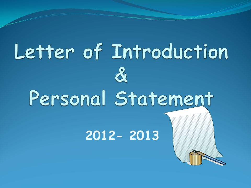Letter or Personal Statement Both usually contain the same information.