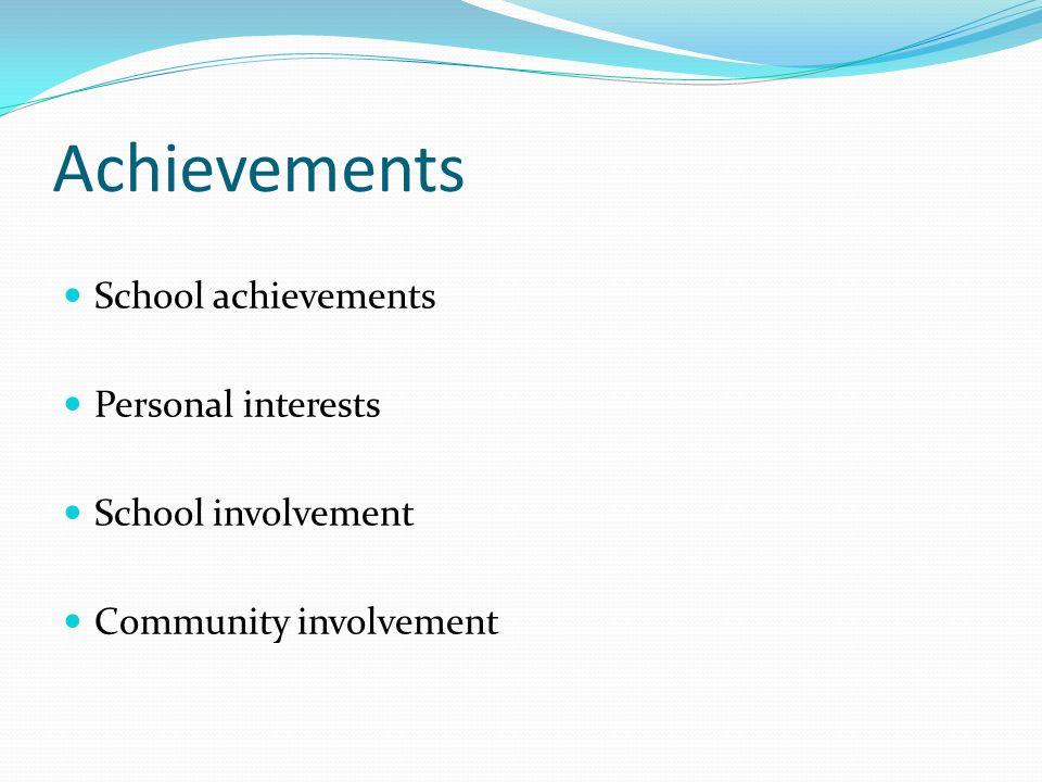 Achievements School achievements Personal interests School involvement Community involvement