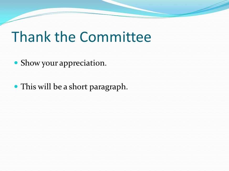 Thank the Committee Show your appreciation. This will be a short paragraph.