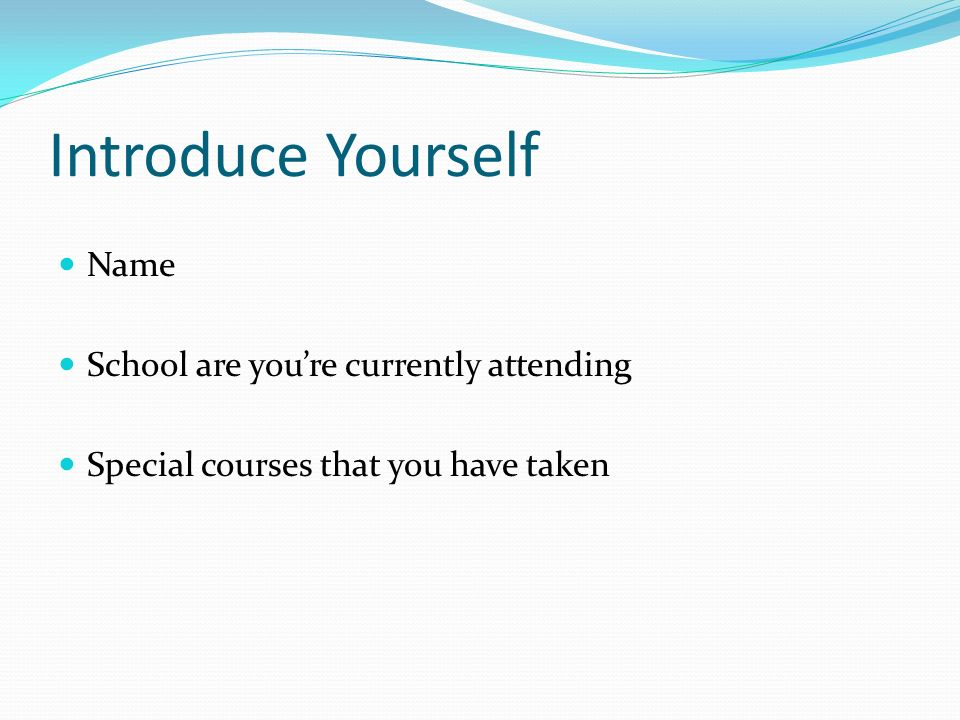 Introduce Yourself Name School are youre currently attending Special courses that you have taken