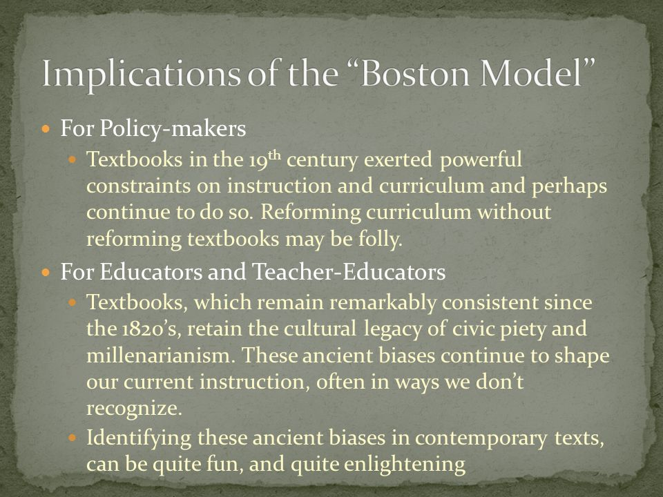 For Policy-makers Textbooks in the 19 th century exerted powerful constraints on instruction and curriculum and perhaps continue to do so.