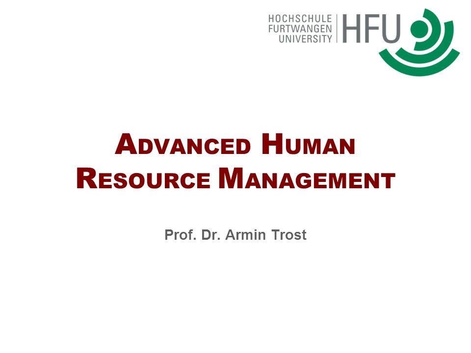A DVANCED H UMAN R ESOURCE M ANAGEMENT Prof. Dr. Armin Trost