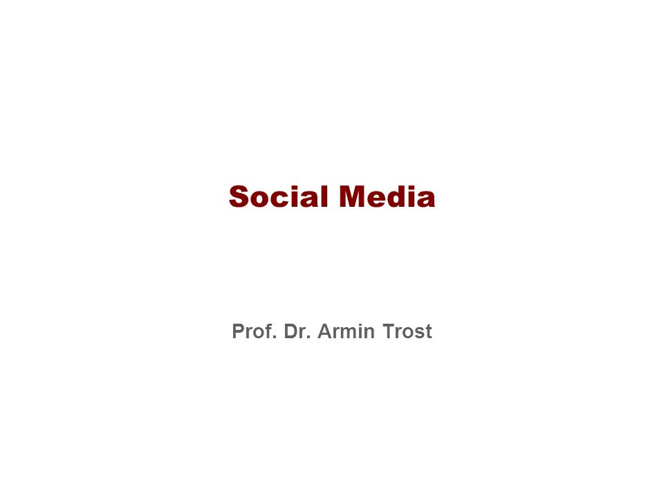 Social Media Prof. Dr. Armin Trost