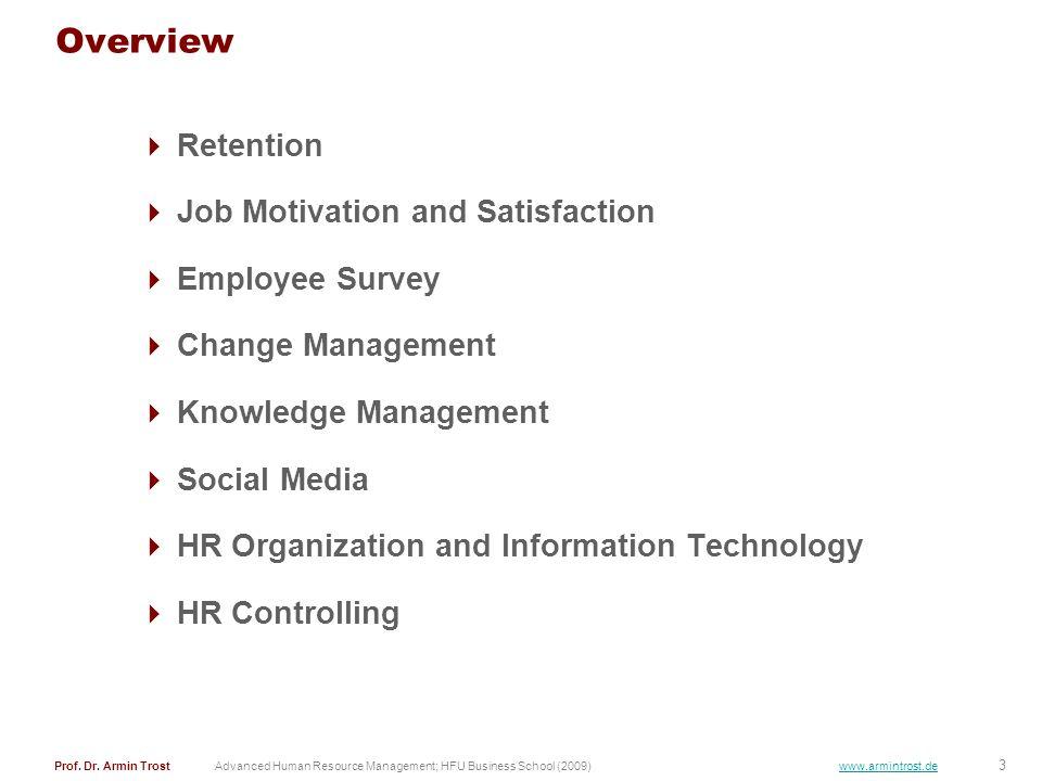 3 Prof. Dr. Armin TrostAdvanced Human Resource Management; HFU Business School (2009) www.armintrost.de Overview Retention Job Motivation and Satisfac