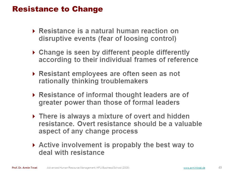 49 Prof. Dr. Armin TrostAdvanced Human Resource Management; HFU Business School (2009) www.armintrost.de Resistance to Change Resistance is a natural