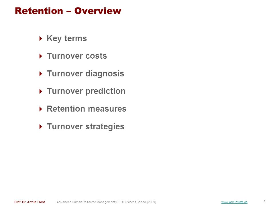 5 Advanced Human Resource Management; HFU Business School (2009) www.armintrost.de Retention – Overview Key terms Turnover costs Turnover diagnosis Tu