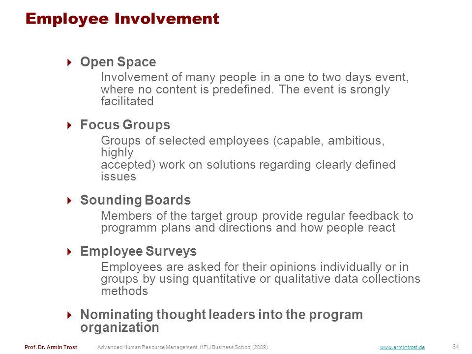 64 Prof. Dr. Armin TrostAdvanced Human Resource Management; HFU Business School (2009) www.armintrost.de Employee Involvement Open Space Involvement o