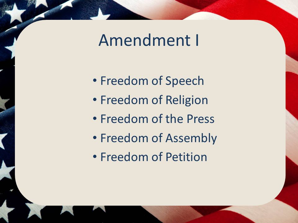 Amendment I Freedom of Speech Freedom of Religion Freedom of the Press Freedom of Assembly Freedom of Petition