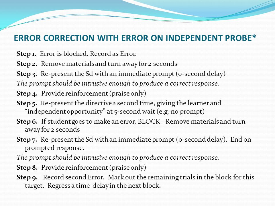 ERROR CORRECTION WITH ERROR ON INDEPENDENT PROBE* Step 1. Error is blocked. Record as Error. Step 2. Remove materials and turn away for 2 seconds Step