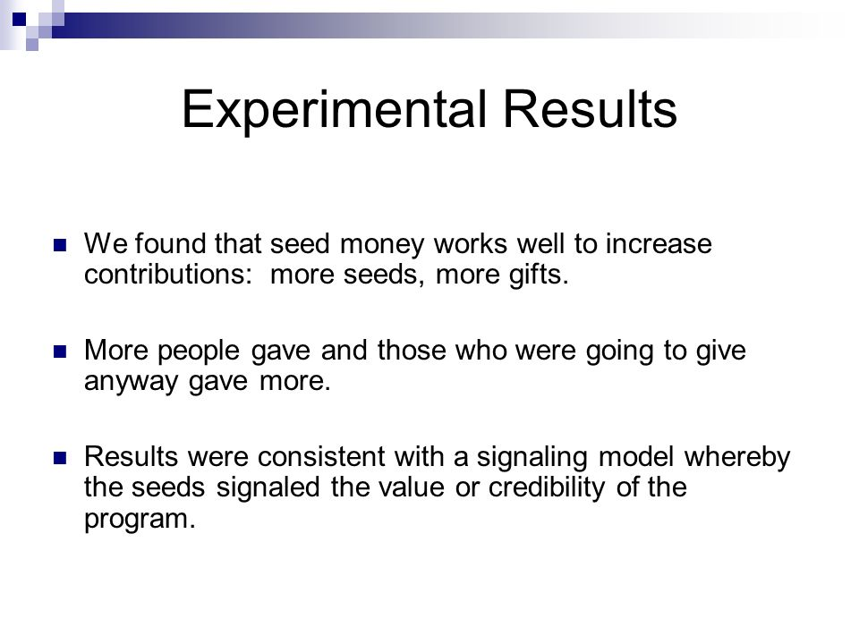 Experimental Results We found that seed money works well to increase contributions: more seeds, more gifts.