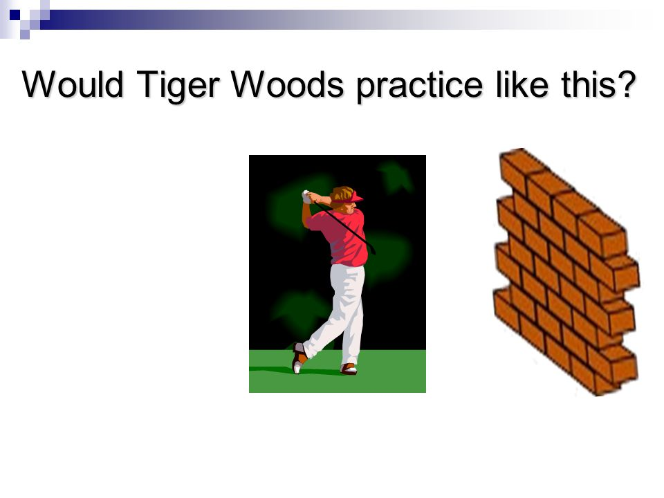 Would Tiger Woods practice like this