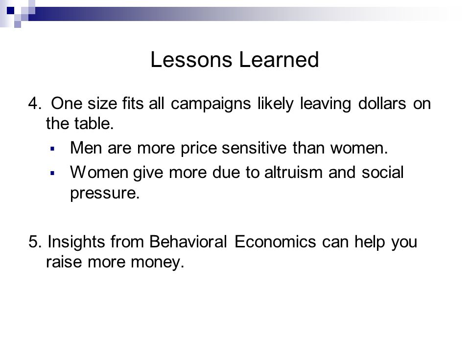 Lessons Learned 4. One size fits all campaigns likely leaving dollars on the table.