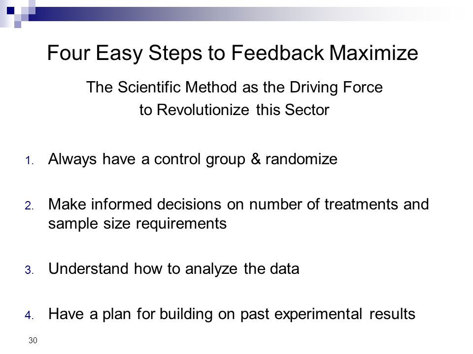 Four Easy Steps to Feedback Maximize The Scientific Method as the Driving Force to Revolutionize this Sector 1.
